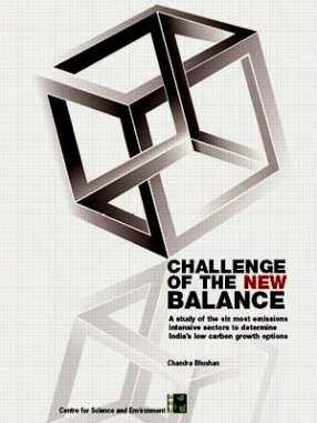 Challenge of the New Balance: A Study of the Six Most Emissions Intensive Sectors to Determine Indias Low Carbon Growth Options