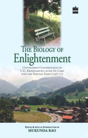 The Biology of Enlightenment: Unpublished Conversations of U.G. Krishnamurti After He Came into the Natural State (1967-71)