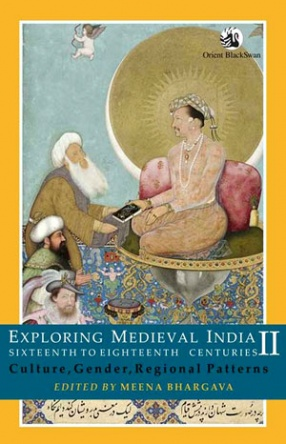Exploring Medieval India: Sixteenth to Eighteenth Centuries: Culture, Gender and Regional Patterns, Volume 2