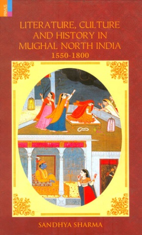 Literature, Culture and History in Mughal North India: 1550-1800