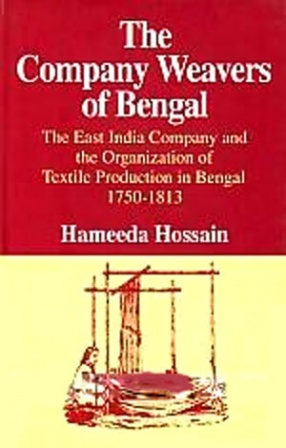 The Company Weavers of Bengal: The East India Company and the Organization of Textile Production in Bengal, 1750-1813