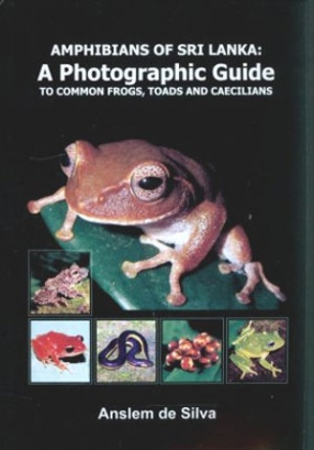 Amphibians of Sri Lanka: A Photographic Guide to Common Frogs, Toads and Caecilians