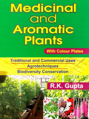 Medicinal and Aromatic Plants: Traditional and Commercial Uses Agrotechniques Biodiversity Conservation
