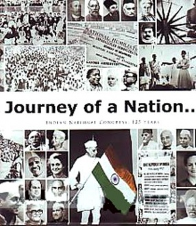 Journey of a Nation: Indian National Congress, 1885-2010: 125 Years