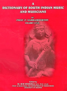 A Dictionary of South Indian Music and Musicians of Prof. P. Sambamoorthy (Volume V, T-Z)