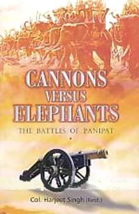 Cannons Versus Elephants: The Battles of Panipat