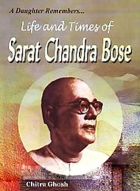 A Daughter Remembers: Life and Times of Sarat Chandra Bose