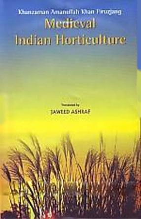 Medieval Indian Horticulture: English Translation of the Text from Ganj Badaward of Khanzaman Amanullah Khan Firuzjang