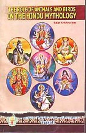 The Role of Animals and Birds in the Hindu Mythology: 105 Episodes, from Ramayana, Mahabharatha, Maha Bhagavatam and Puranas
