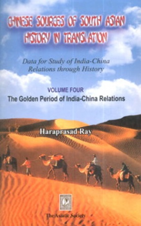 Chinese Sources of South Asian History in Translation: Data for Study of India-China Relations Through History, Volume IV: The Golden Period of India-China Relations