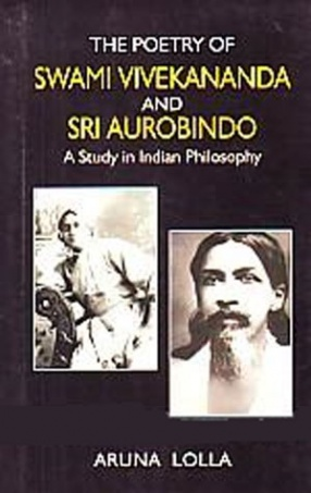 The Poetry of Swami Vivekananda and Sri Aurobindo: A Study in Indian Philosophy
