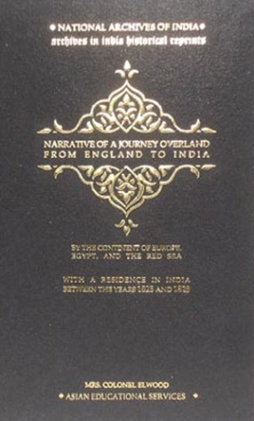 Narrative of a Journey Overland from England by the Continent of Europe, Egypt, and the Red Sea to India:  1825, 1826, 1827 and 1828 (In 2 Volumes)