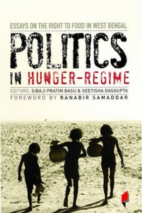 Politics in Hunger-Regime: Essays on the Rights to Food in West Bengal