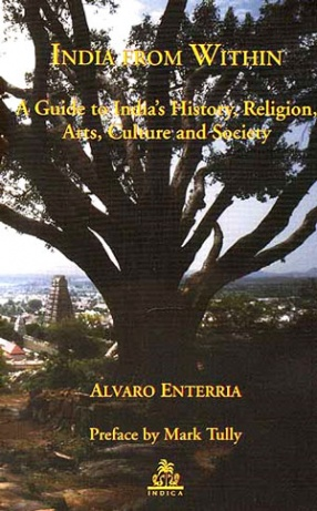 India from within: A Guide to Indias History, Religion, Arts, Culture and Society