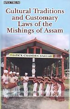 Cultural Traditions and Customary Laws of the Mishings of Assam: An Anthropological Approach