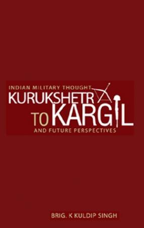 Indian Military Thought: Kurukshetra to Kargil and Future Perspectives