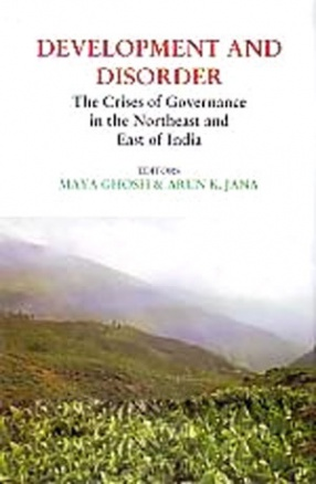 Development and Disorder: The Crises of Governance in the Northeast and East of India