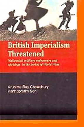 British Imperialism Threatened: Nationalist Military Endeavours and Uprisings in the Period of World Wars