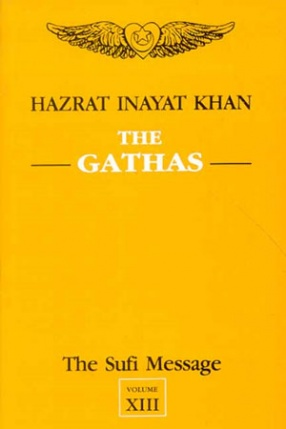 The Sufi Message: The Gathas, Volume 13