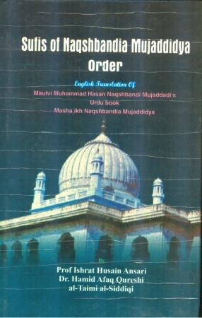 Sufis of Naqshbandia Mujaddidya Order: English Translation of Maulvi Muhammad Hasan Naqshbandi Mujaddadis Urdu book Mashaikh Naqshbandia Mujaddidya