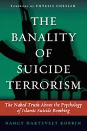 The Benality of Suicide Terrorism : The Naked Truth about the Psychology of Islamic Suicide Bombing