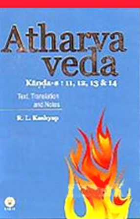 Atharva Veda Samhita: Kanda-s 11, 12, 13, & 14: Text in Devanagari, Translation and Notes
