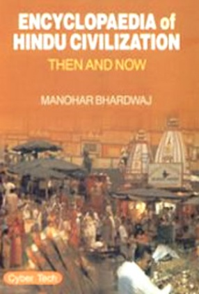 Encyclopaedia of Hindu Civilization: Then and Now