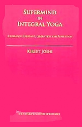 Supermind in Integral Yoga: Problem of Ignorance, Bondage, Liberation and Perfection