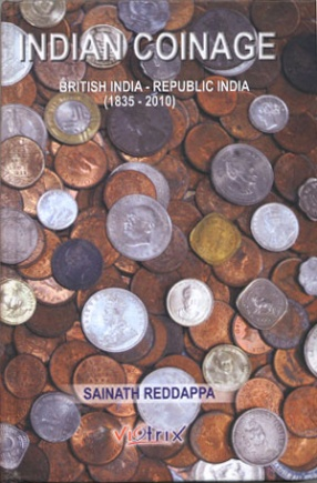 Indian Coinage: British India - Republic India: 1835A.D - 2011A.D
