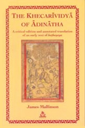 Khecarividya of Adinatha: A Critical Edition and Annotated Translation of an Early Text of Hathayoga James Mallinson
