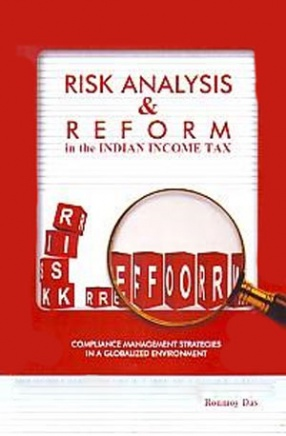 Risk Analysis & Reform in the Indian Income Tax: Compliance Management Strategies in a Globalized Environment