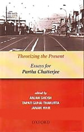 Theorizing the Present: Essays for Partha Chatterjee