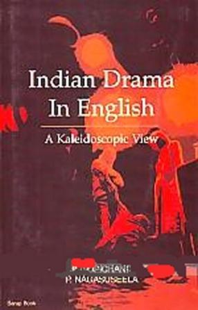 Indian Drama in English: A Kaleidoscopic View