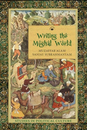 Writing the Mughal World: Studies in Political Culture