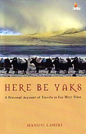 Here be Yaks: A Personal Account of Travels in Far West Tibet