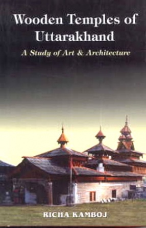 Wooden Temples of Uttarakhand: A Study of Art and Architecture