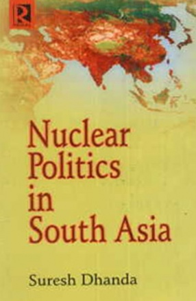 Nuclear Politics in South Asia