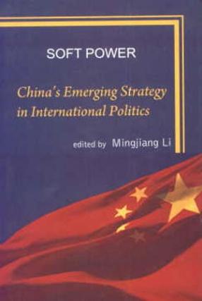 Soft Power: China's Emerging Strategy in International Politics