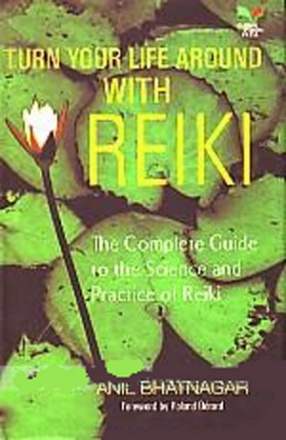 Turn Your Life Around with Reiki: The Complete Guide to the Science & Practice of Reiki