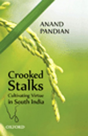 Crooked Stalks Cultivating Virtue in South India
