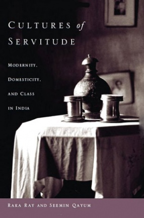 Cultures of Servitude: Modernity, Domesticity and Class in India
