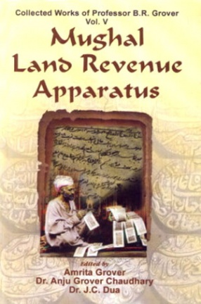 Collected Works of Professor B.R. Grover: Mughal Land Revenue Apparatus, Volume 5