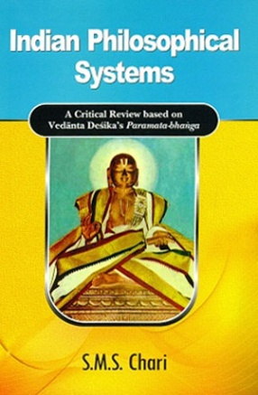 Indian Philosophical Systems: A Critical Review Based on Vedanta Desikas Paramata-Bhanga
