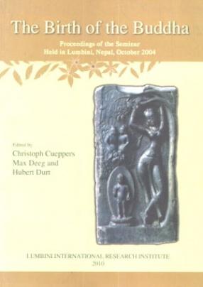 The Birth of the Buddha: Proceedings of the Seminar Held in Lumbini Nepal October 2004