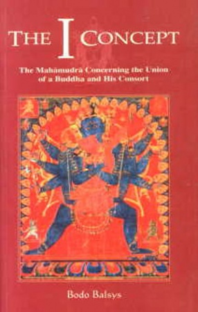 The I Concept: The Mahamudra Concerning the Union of a Buddha and His Consort, Volume 2