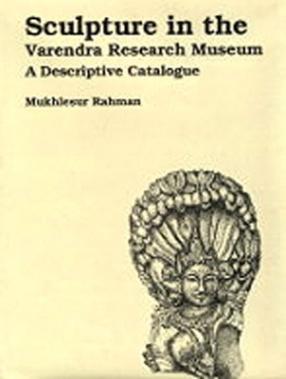 Sculpture in the Varendra Research Museum: A Descriptive Catalogue
