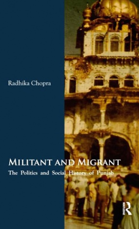 Militant And Migrant: Contemporary Politics and Social History Of Punjab