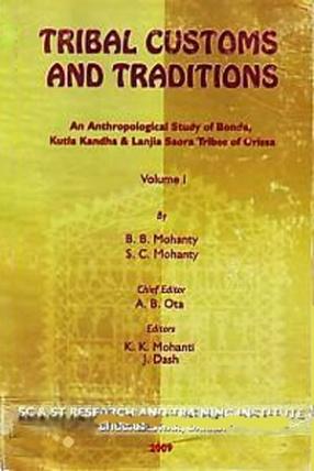 Tribal Customs and Traditions: An Anthropological Study of Bonda, Kutia & Lanjia Saora Tribes of Orissa, Volume 1