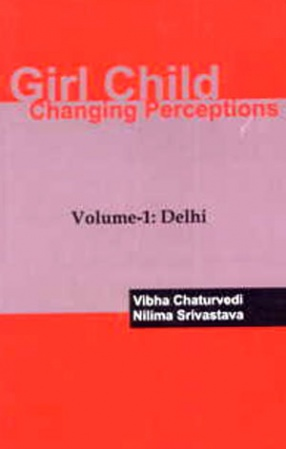 Girl Child: Changing Perceptions (Volume 1: Delhi)