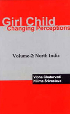 Girl Child: Changing Perceptions (Volume 2: North India)